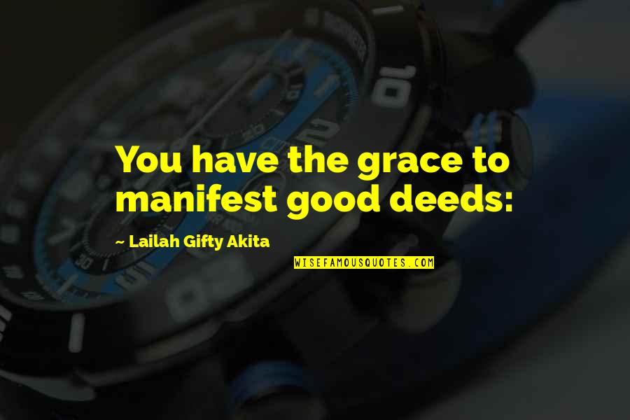 Loving My God Quotes By Lailah Gifty Akita: You have the grace to manifest good deeds: