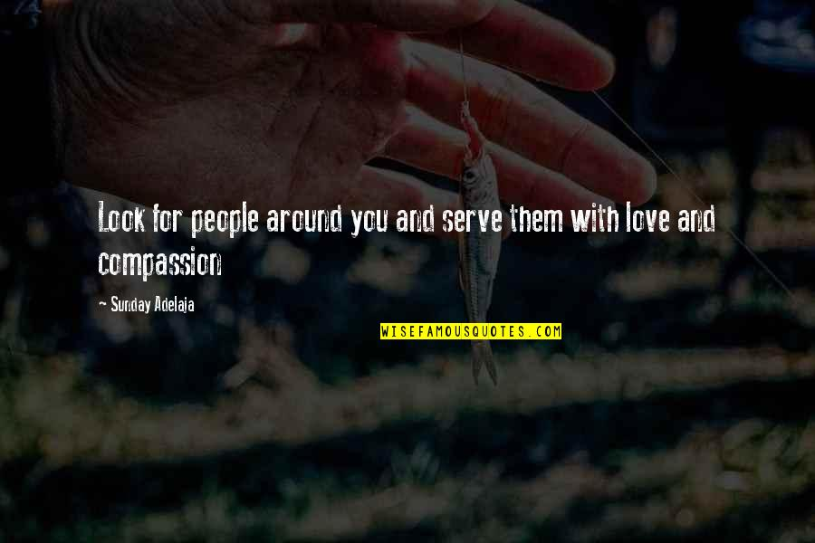 Loving My God Quotes By Sunday Adelaja: Look for people around you and serve them
