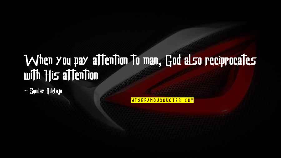 Loving My God Quotes By Sunday Adelaja: When you pay attention to man, God also