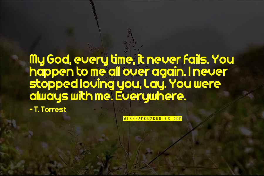 Loving My God Quotes By T. Torrest: My God, every time, it never fails. You