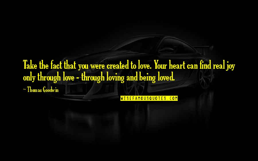 Loving My God Quotes By Thomas Goodwin: Take the fact that you were created to