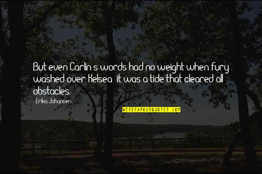 Loving My Job Quotes By Erika Johansen: But even Carlin's words had no weight when