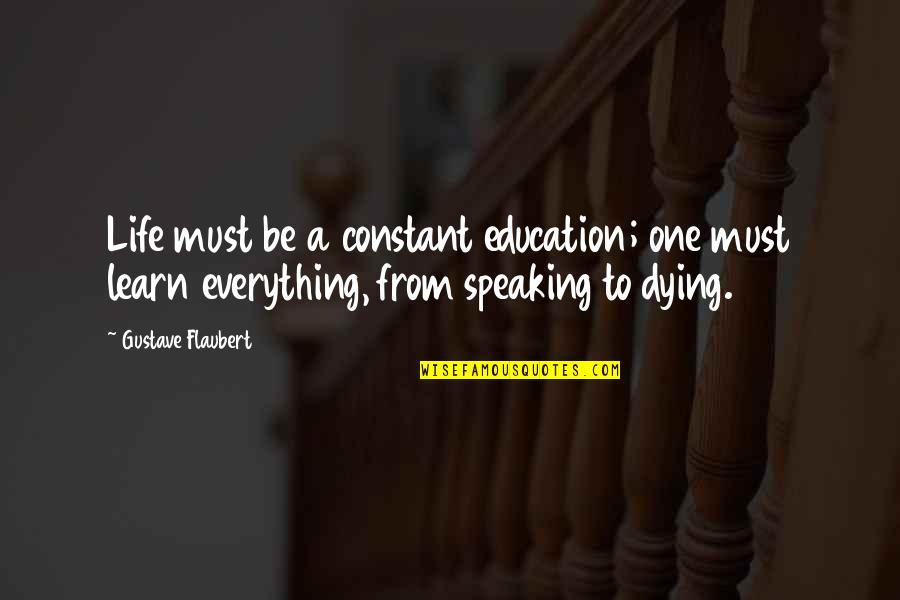 Loving My Job Quotes By Gustave Flaubert: Life must be a constant education; one must