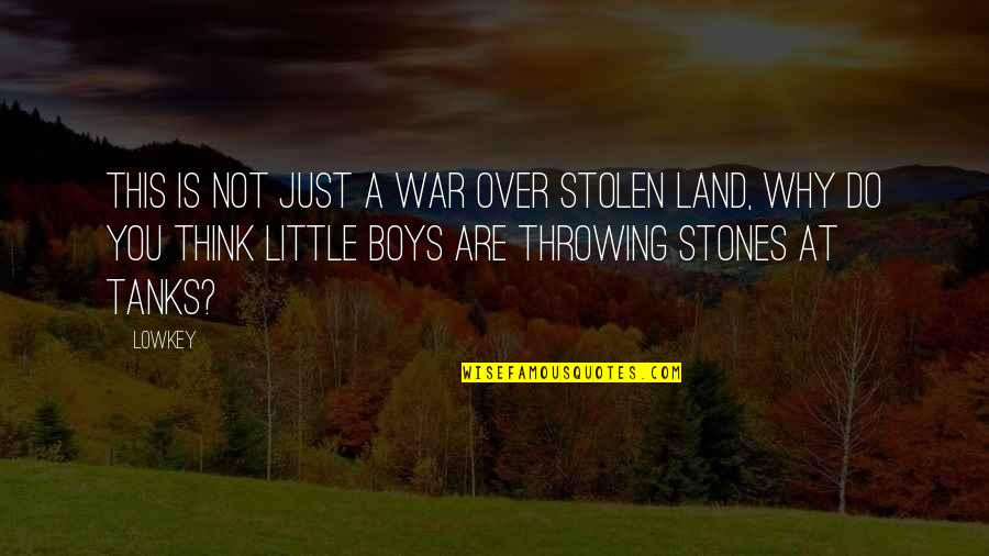 Loving My Job Quotes By Lowkey: This is not just a war over stolen