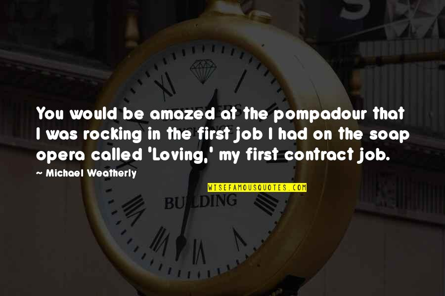 Loving My Job Quotes By Michael Weatherly: You would be amazed at the pompadour that