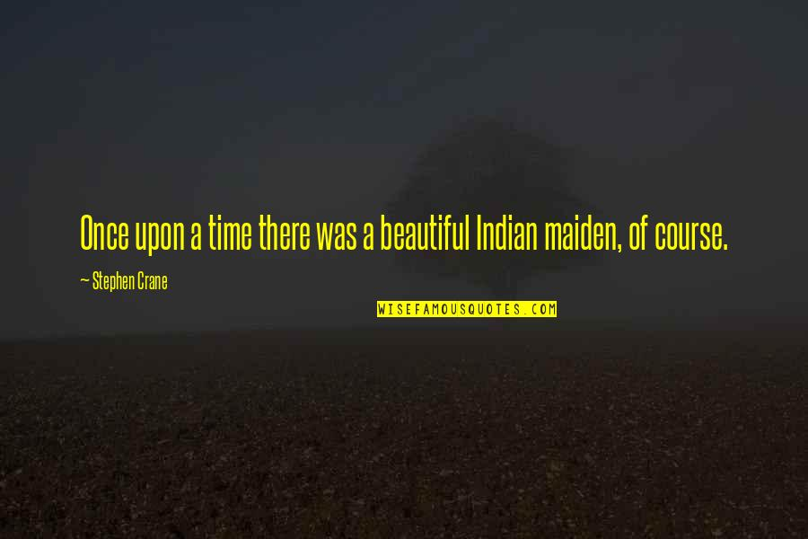Loving My Job Quotes By Stephen Crane: Once upon a time there was a beautiful