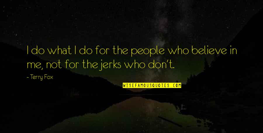 Loving My Job Quotes By Terry Fox: I do what I do for the people