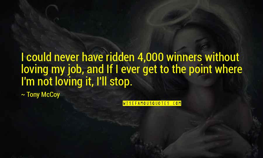 Loving My Job Quotes By Tony McCoy: I could never have ridden 4,000 winners without