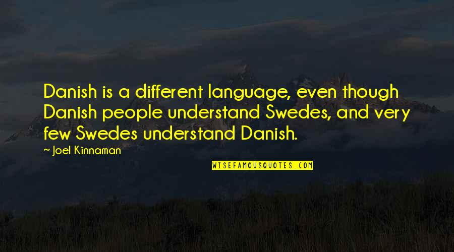 Loving One Guy Quotes By Joel Kinnaman: Danish is a different language, even though Danish