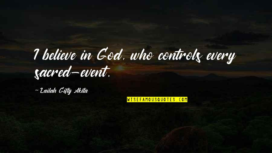 Loving One Guy Quotes By Lailah Gifty Akita: I believe in God, who controls every sacred-event.