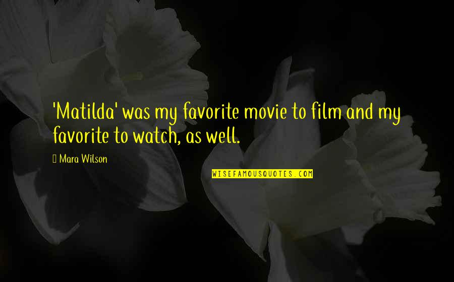 Loving One Guy Quotes By Mara Wilson: 'Matilda' was my favorite movie to film and