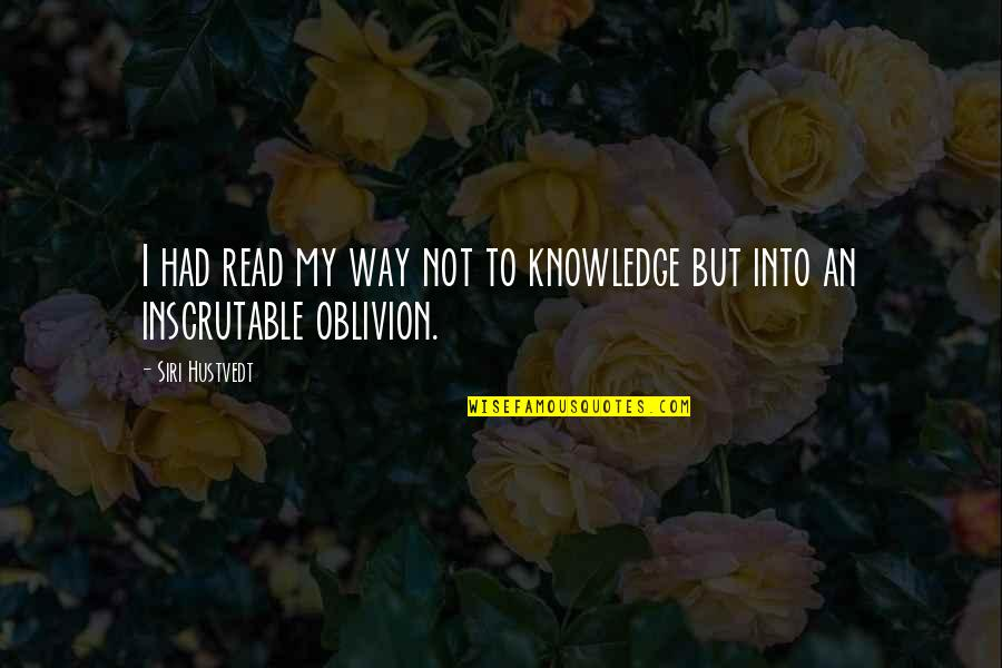 Loving One Guy Quotes By Siri Hustvedt: I had read my way not to knowledge