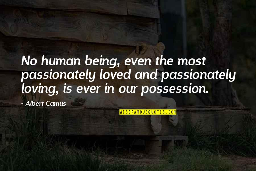 Loving Passionately Quotes By Albert Camus: No human being, even the most passionately loved