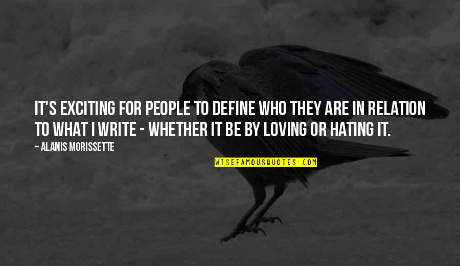 Loving People For Who They Are Quotes By Alanis Morissette: It's exciting for people to define who they