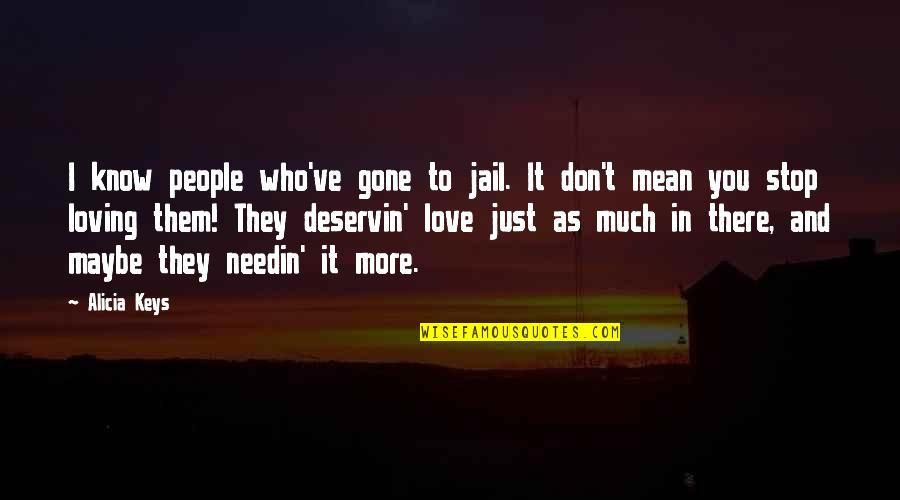 Loving People For Who They Are Quotes By Alicia Keys: I know people who've gone to jail. It