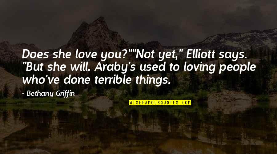"""Loving People For Who They Are Quotes By Bethany Griffin: Does she love you?""""""""Not yet,"""" Elliott says. """"But"""