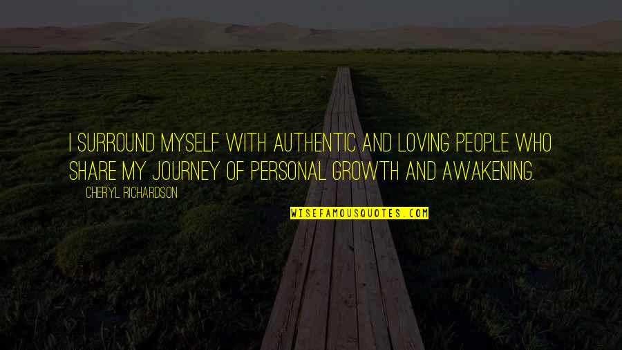 Loving People For Who They Are Quotes By Cheryl Richardson: I surround myself with authentic and loving people