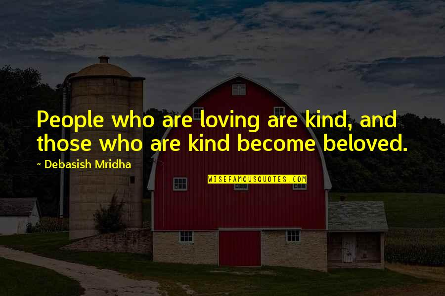 Loving People For Who They Are Quotes By Debasish Mridha: People who are loving are kind, and those