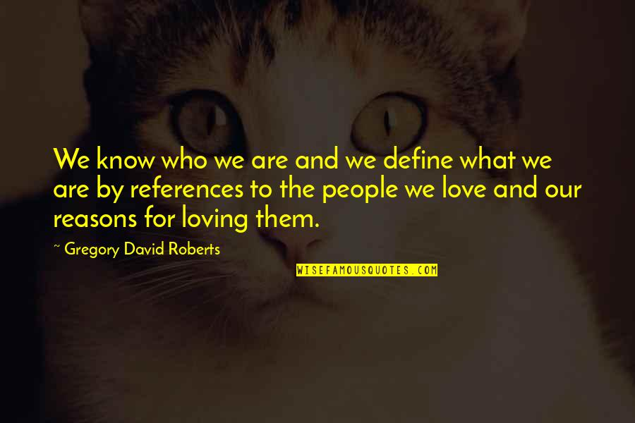 Loving People For Who They Are Quotes By Gregory David Roberts: We know who we are and we define