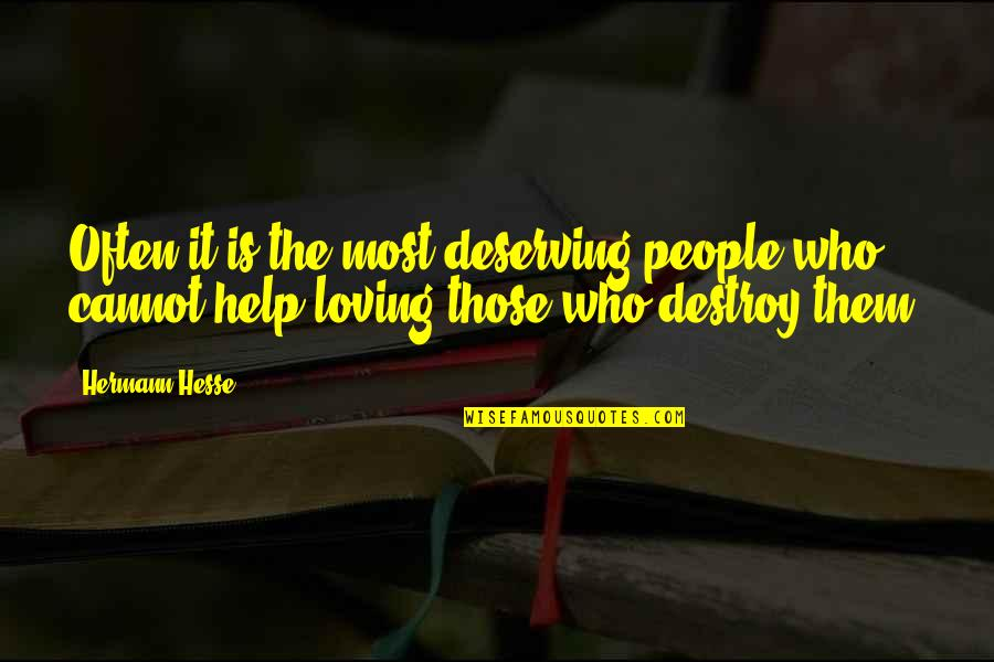 Loving People For Who They Are Quotes By Hermann Hesse: Often it is the most deserving people who