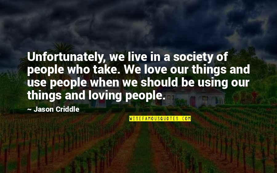Loving People For Who They Are Quotes By Jason Criddle: Unfortunately, we live in a society of people