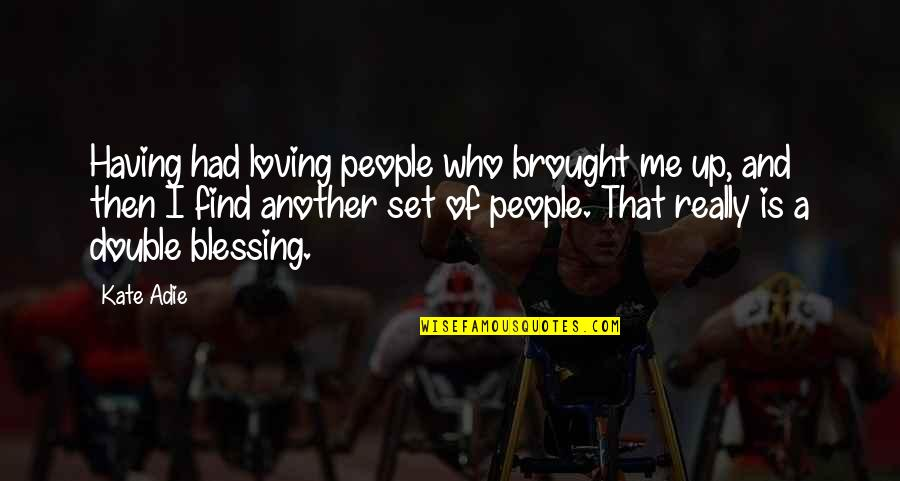 Loving People For Who They Are Quotes By Kate Adie: Having had loving people who brought me up,