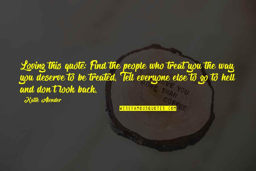 Loving People For Who They Are Quotes By Katie Alender: Loving this quote: Find the people who treat