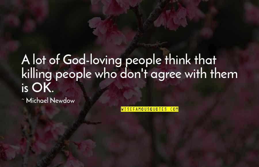 Loving People For Who They Are Quotes By Michael Newdow: A lot of God-loving people think that killing