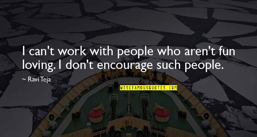 Loving People For Who They Are Quotes By Ravi Teja: I can't work with people who aren't fun