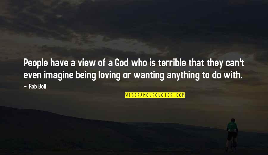 Loving People For Who They Are Quotes By Rob Bell: People have a view of a God who