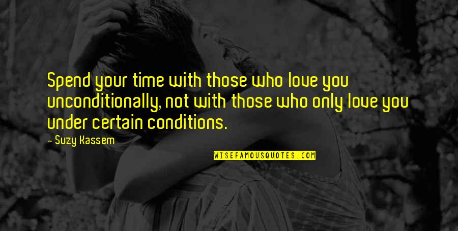 Loving People For Who They Are Quotes By Suzy Kassem: Spend your time with those who love you