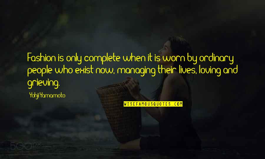 Loving People For Who They Are Quotes By Yohji Yamamoto: Fashion is only complete when it is worn