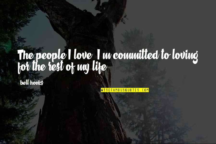 Loving People In Your Life Quotes By Bell Hooks: The people I love, I'm committed to loving