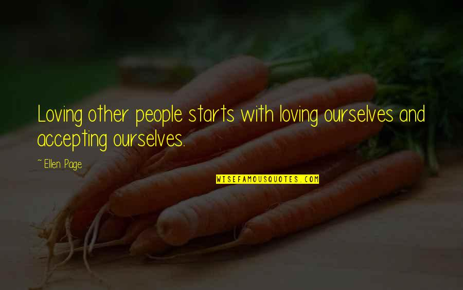 Loving People In Your Life Quotes By Ellen Page: Loving other people starts with loving ourselves and