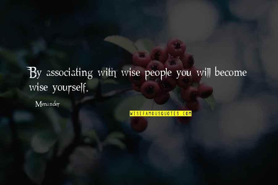 Loving People In Your Life Quotes By Menander: By associating with wise people you will become