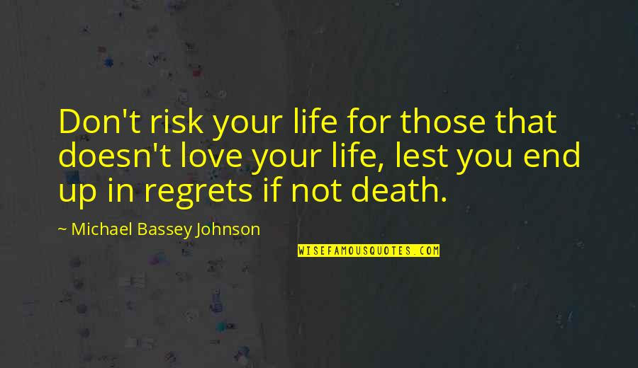 Loving People In Your Life Quotes By Michael Bassey Johnson: Don't risk your life for those that doesn't