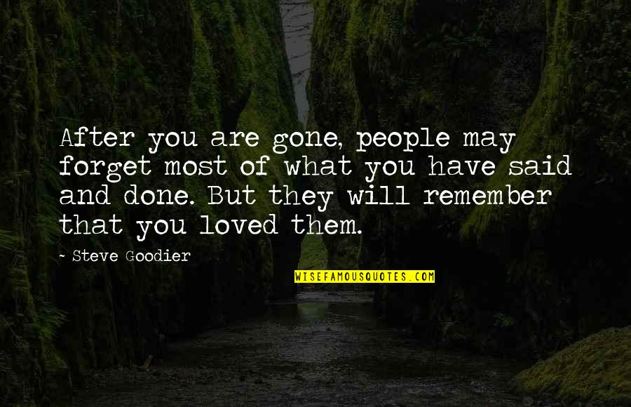 Loving People In Your Life Quotes By Steve Goodier: After you are gone, people may forget most