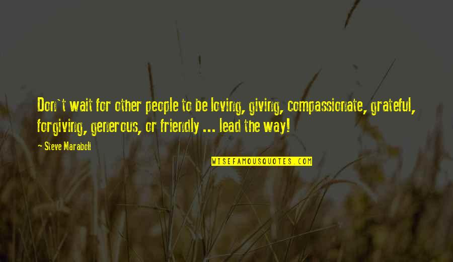 Loving People In Your Life Quotes By Steve Maraboli: Don't wait for other people to be loving,