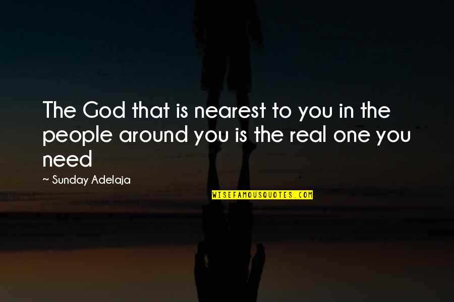Loving People In Your Life Quotes By Sunday Adelaja: The God that is nearest to you in
