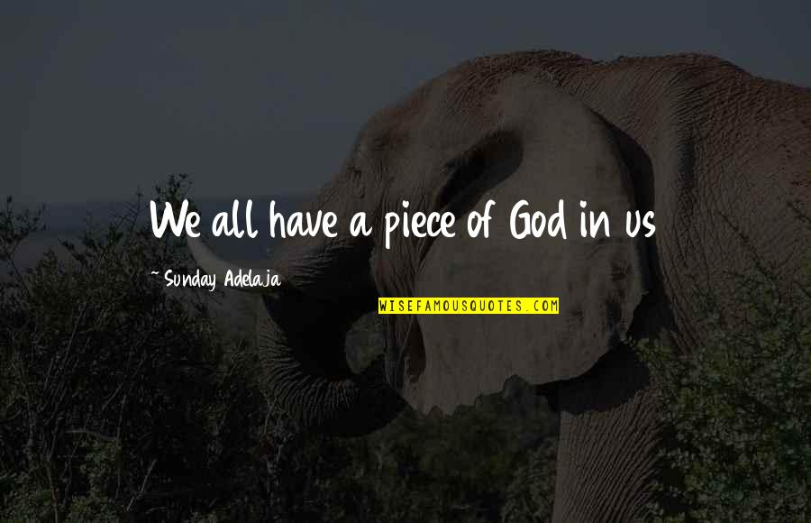 Loving People In Your Life Quotes By Sunday Adelaja: We all have a piece of God in