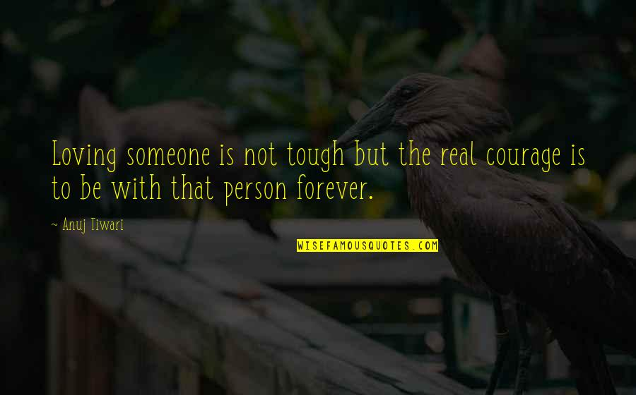 Loving Someone Forever Quotes By Anuj Tiwari: Loving someone is not tough but the real