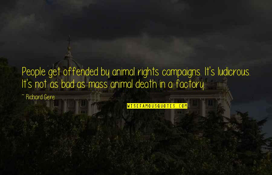 Loving Someone Who Can Never Be Yours Quotes By Richard Gere: People get offended by animal rights campaigns. It's