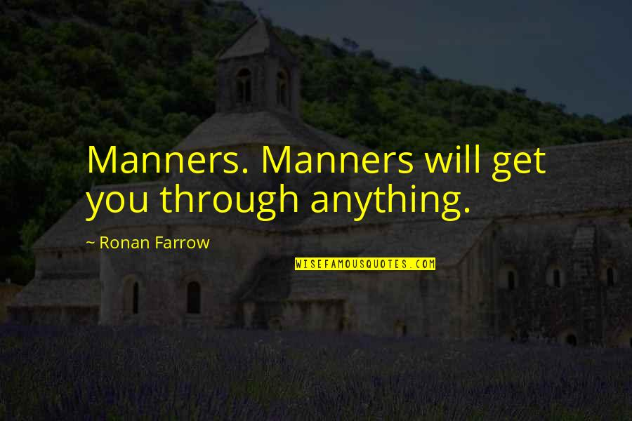 Loving Someone Who Can Never Be Yours Quotes By Ronan Farrow: Manners. Manners will get you through anything.