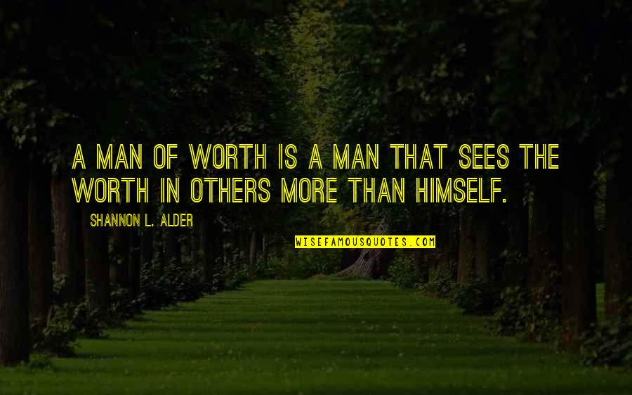 Loving The Right Man Quotes By Shannon L. Alder: A man of worth is a man that