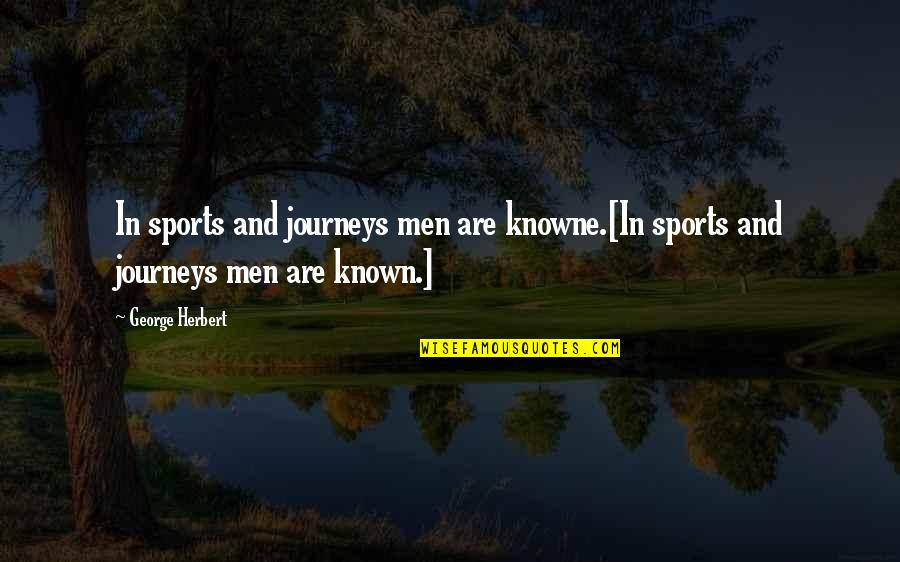 Loving Through Hard Times Quotes By George Herbert: In sports and journeys men are knowne.[In sports