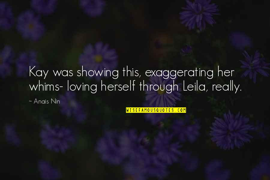 Loving Through It All Quotes By Anais Nin: Kay was showing this, exaggerating her whims- loving