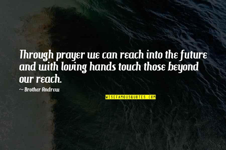 Loving Through It All Quotes By Brother Andrew: Through prayer we can reach into the future