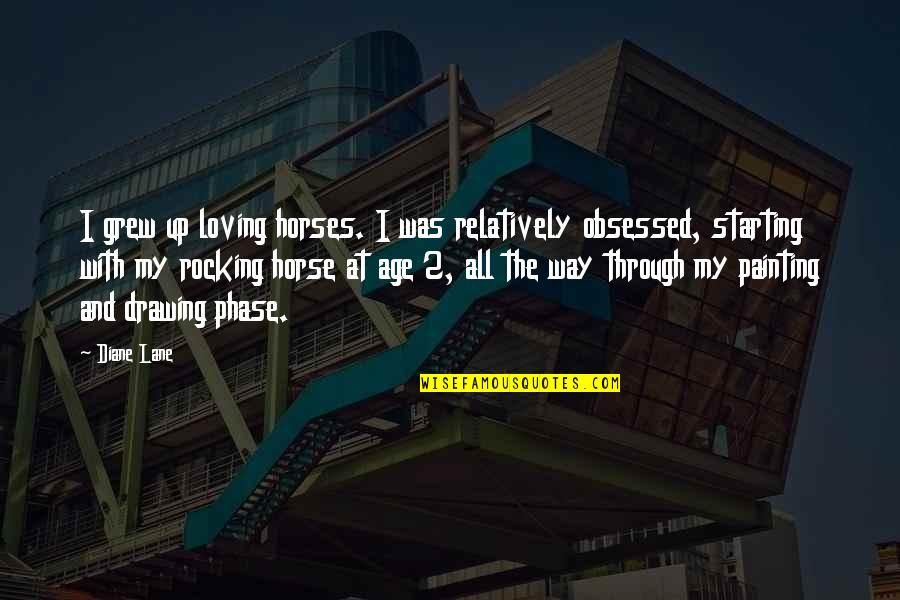 Loving Through It All Quotes By Diane Lane: I grew up loving horses. I was relatively