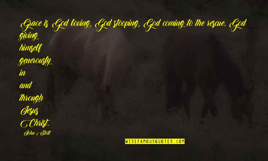 Loving Through It All Quotes By John Stott: Grace is God loving, God stooping, God coming