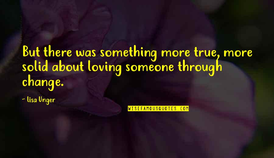 Loving Through It All Quotes By Lisa Unger: But there was something more true, more solid